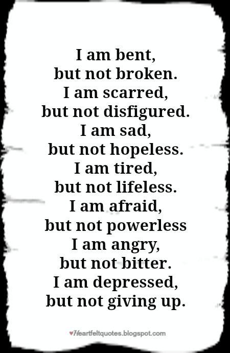 I am bent, but not broken. I am scarred, but not disfigured.