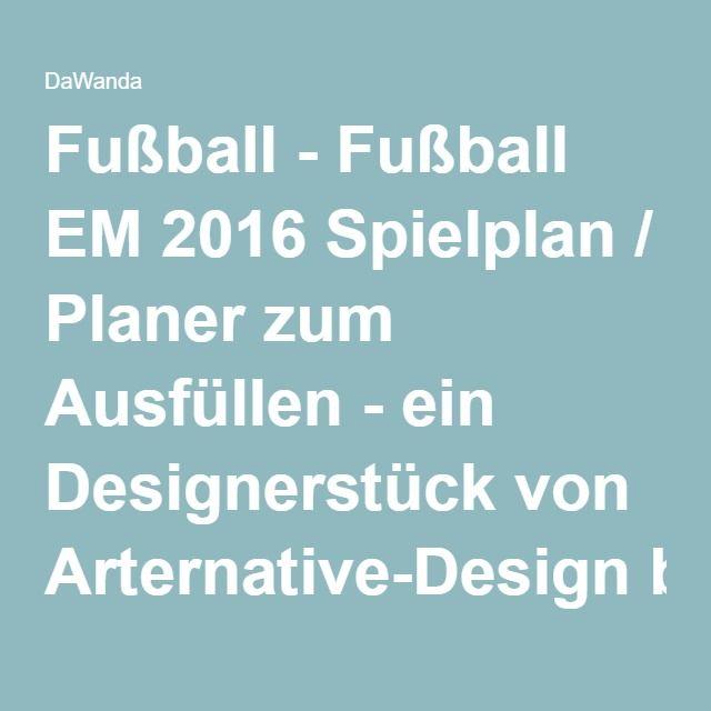 Fußball - Fußball EM 2016 Spielplan / Planer zum Ausfüllen - ein Designerstück von Arternative-Design bei DaWanda