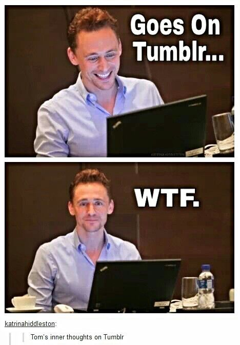 Tom Hiddleston @Sarah Chintomby Chintomby Wiley I've got this one pinned already (I think) but I'm absolutely positive he must have this reaction when he sees the crap people post! He is so lovely though and I'm sure he must laugh too. My present to little Indy is my ode to Tom ;)