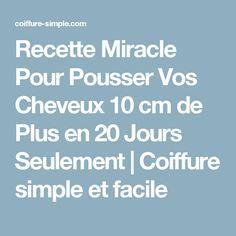 Recette Miracle Pour Pousser Vos Cheveux 10 cm de Plus en 20 Jours Seulement   Coiffure simple et facile