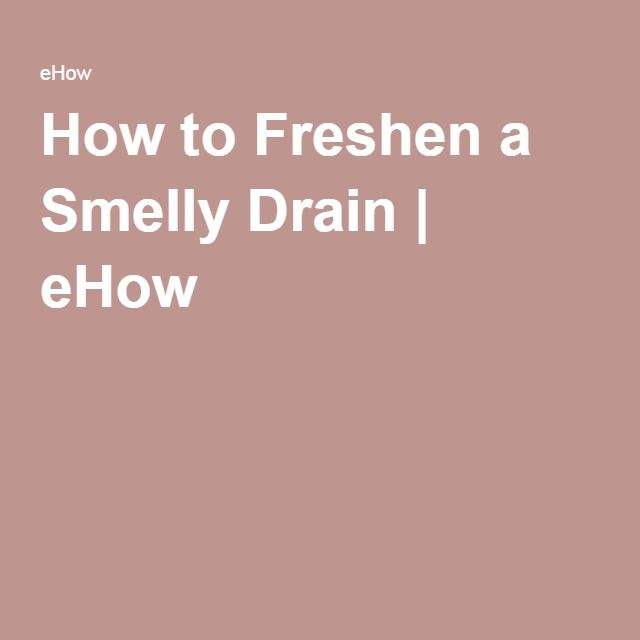 How to Freshen a Smelly Drain | eHow