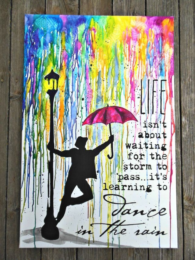 """Life isn't about waiting for the storm to pass, it's about learning to dance in the rain."" DIY melted crayon canvas – Sarah Hippler"