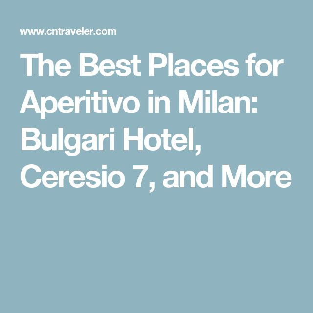 The Best Places for Aperitivo in Milan: Bulgari Hotel, Ceresio 7, and More