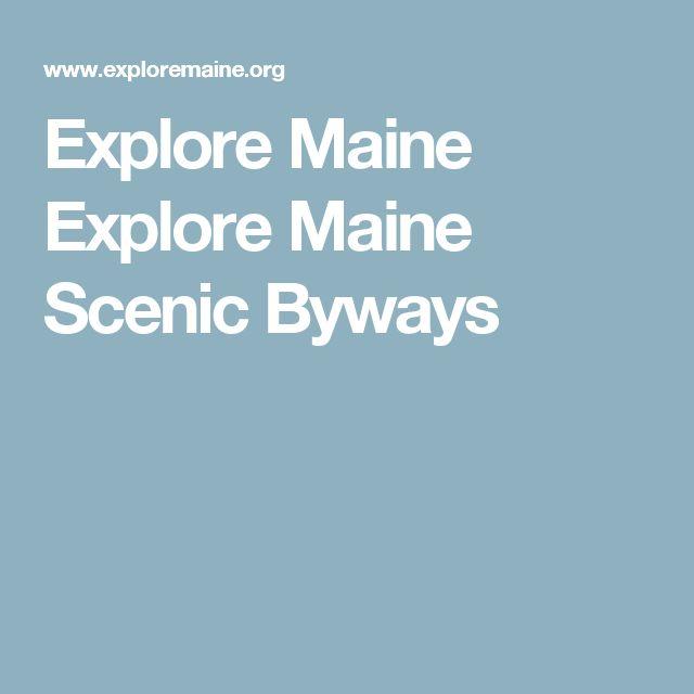 Explore Maine Explore Maine Scenic Byways