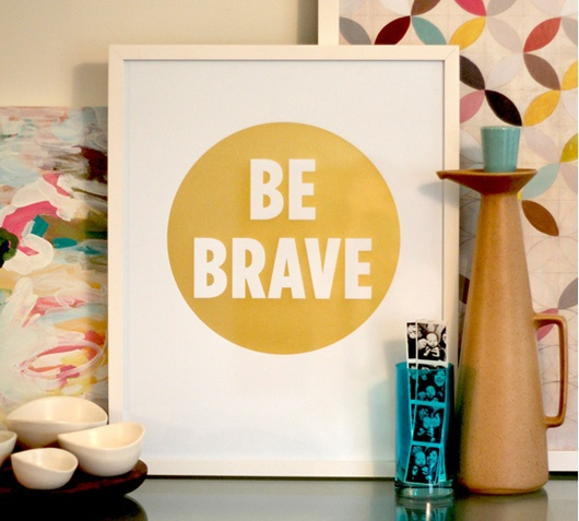 Beautiful print.  great for Kayla's room: Graphic Design, Wall Art, Room Wall, Apartment Therapy, Be Brave, Gilded Artwork, Kids Rooms, Senior Apartment