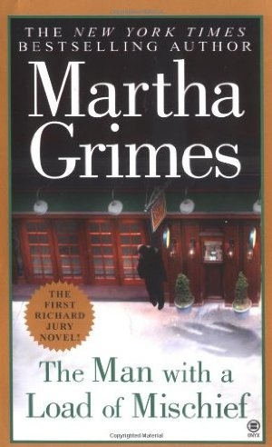 """The Man with a Load of Mischief"" Martha Grimes (1st Richard Jury novel) LOVE the entire series"
