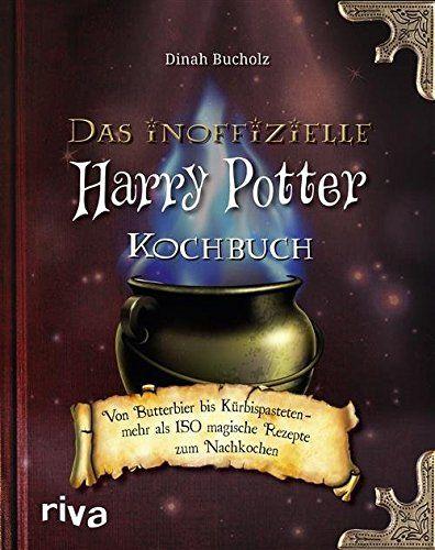 Das inoffizielle Harry-Potter-Kochbuch: Von Butterbier bis Kürbispasteten - mehr als 150 magische Rezepte zum Nachkochen von [Bucholz, Dinah]