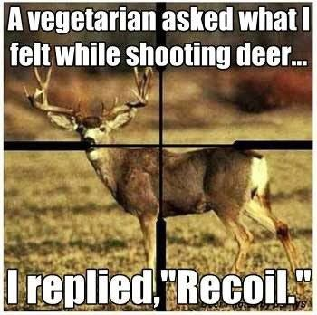 """A vegetarian asked what I felt while shooting deer... I replied, """"Recoil.""""   Hunting   Dinner   Knives at www.extremely-sharp.com/   Humor  """
