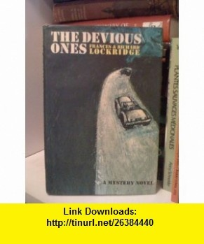 The Devious Ones Frances  Lockridge, Richard Lockridge ,   ,  , ASIN: B0006BM542 , tutorials , pdf , ebook , torrent , downloads , rapidshare , filesonic , hotfile , megaupload , fileserve