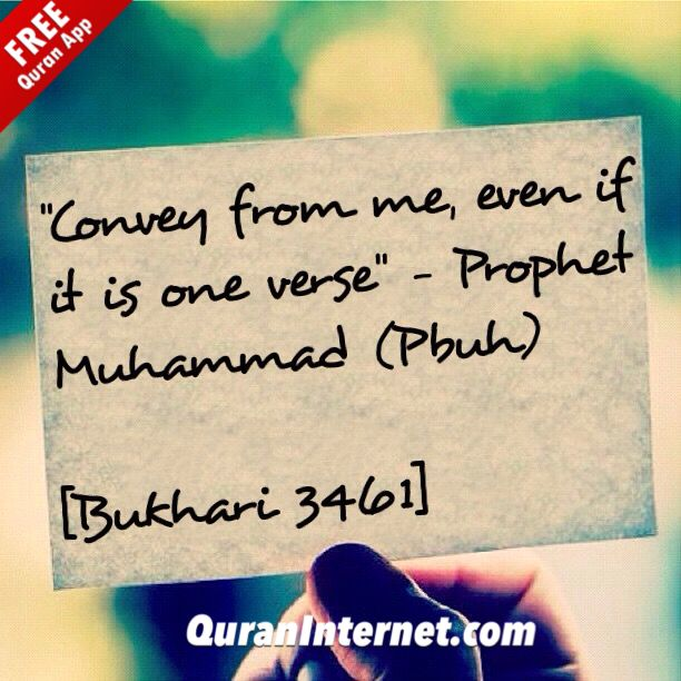 """""""Convey from me, even if it is one verse"""" - Prophet Muhammad (Pbuh)  [Bukhari 3461]  - http://QuranInternet.com - Read Quran Online with Verse by verse recitation.  - Love our Post? Plz Like it and remember to FOLLOW US. We post #Quran verses, #Hadith and Motivational #Islam Quotes - May #Allah accept from all of us!"""