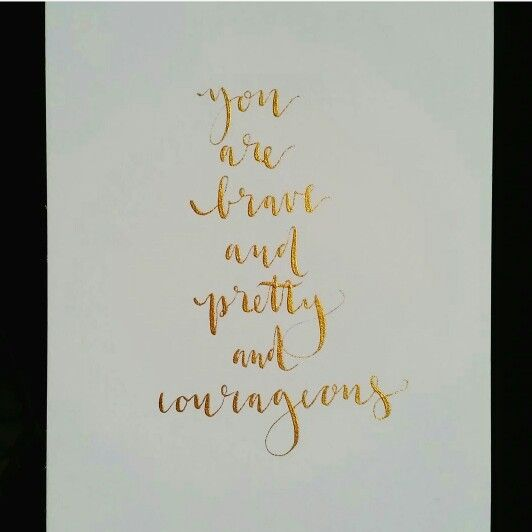 Brave. Pretty. Courageous.