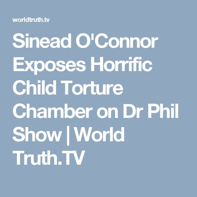 Sinead O'Connor Exposes Horrific Child Torture Chamber on Dr Phil Show | World Truth.TV