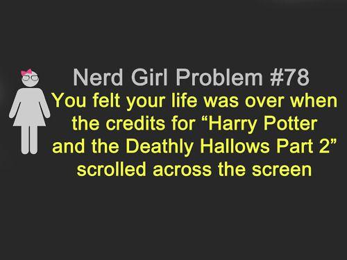 Nerd girl problems.: Nerdgirlproblems, Harry Potter Puppet Pals, Girls Problems, My Heart, Nerd Girls, So True, Admit, Harry Potter Movies, Nerd Girl Problems