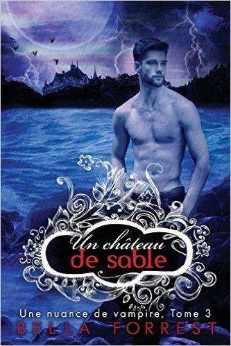 Telecharger Une nuance de vampire 3: Un château PDF, Kindle, ebook, Une nuance de vampire 3: Un château de sable de Bella Forrest PDF Gratuit
