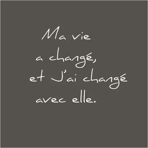 l'évolution: My life has changed and I have changed with it