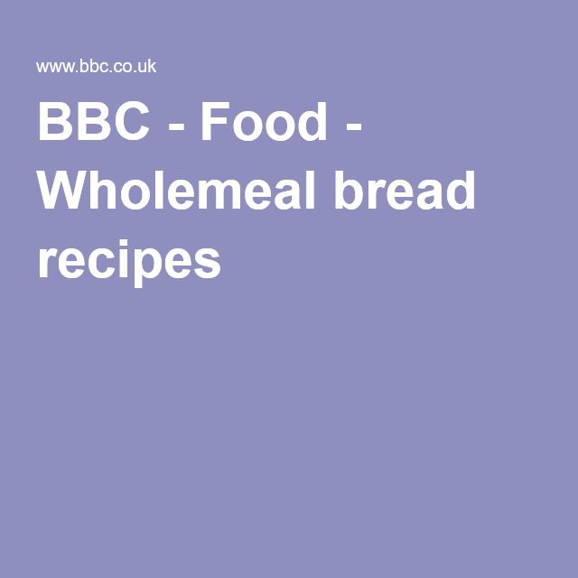 Bbc Food Wholemeal Bread Recipes