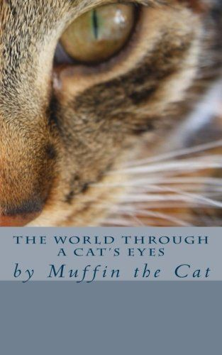 The World Through a Cat's Eyes: by Muffin the Cat by Muffin http://www.amazon.com/dp/1500591505/ref=cm_sw_r_pi_dp_o5t1tb0XXDW3VC52