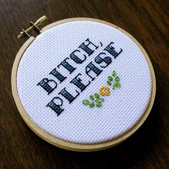 "Bitch Please - 4"" Cross Stitch by House of Miranda on Etsy Make this for me immediately. Mmmk"
