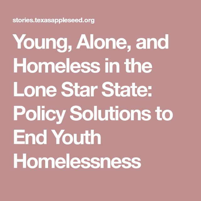Young, Alone, and Homeless in the Lone Star State: Policy Solutions to End Youth Homelessness