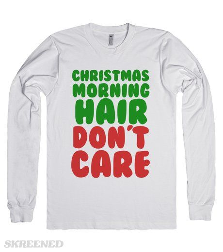 CHRISTMAS MORNING HAIR DON'T CARE FUNNY CHRISTMAS SHIRT #Skreened