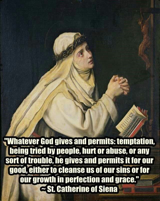 "St. Catherine of Siena - ""Whatever God gives and permits.....He gives and permits for our good..."""