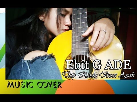 Ebit G Ade - Titip Rindu Buat Ayah (Dewi Barbie Cover)