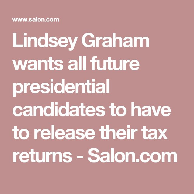 Lindsey Graham wants all future presidential candidates to have to release their tax returns - Salon.com