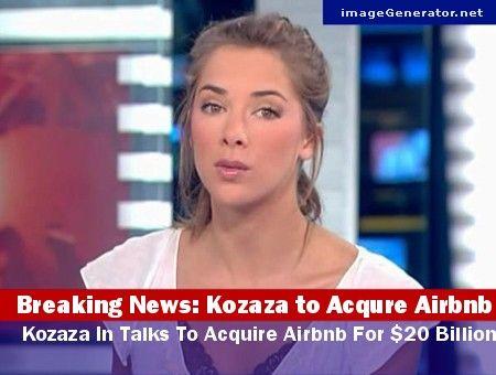 Breaking News: Kozaza to Acqure Airbnb Kozaza In Talks To Acquire Airbnb For $20 Billion