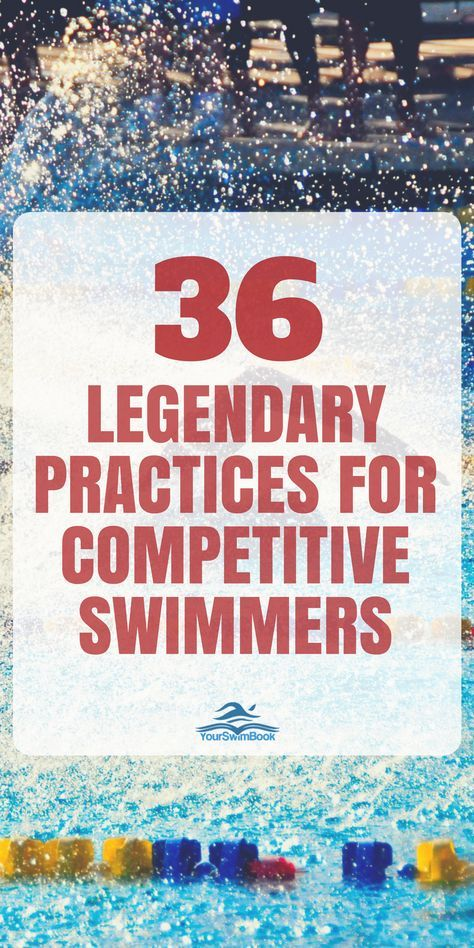 36 Legendary Practices for Competitive Swimmers