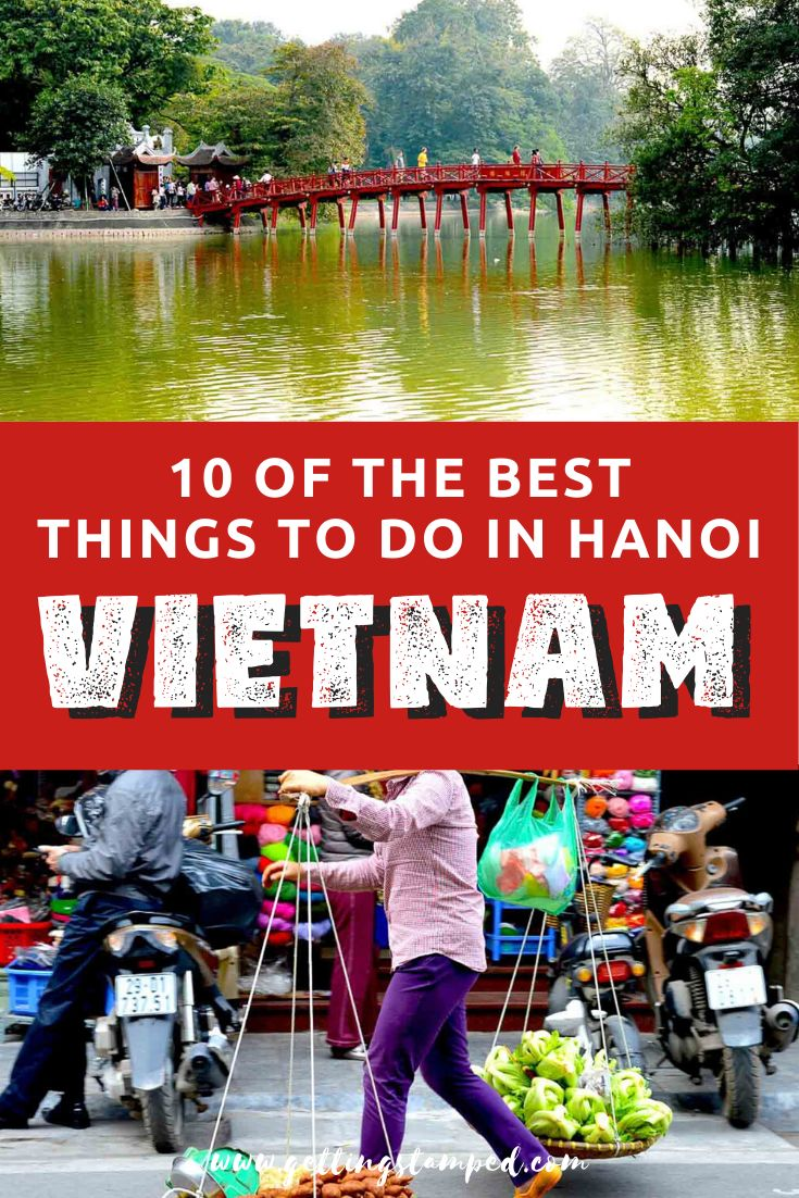 10 Things To Do In Hanoi Before Or After Halong Bay Getting Stamped In 2020 Hanoi Vietnam Travel Things To Do