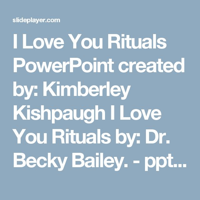 I Love You Rituals PowerPoint created by: Kimberley Kishpaugh I Love You Rituals by: Dr. Becky Bailey. - ppt download
