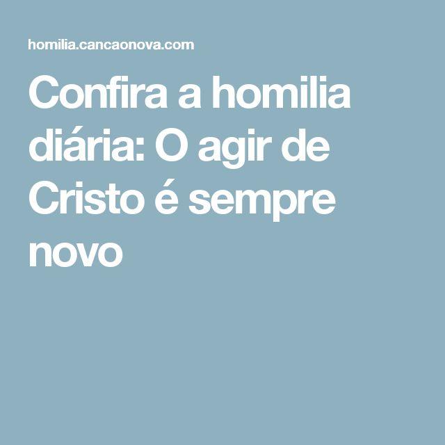 Confira a homilia diária: O agir de Cristo é sempre novo