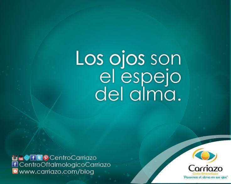 Los ojos son el espejo del alma. Cuídalos!  www.carriazo.com Twitter: @Carriazo Centro Oftalmológico