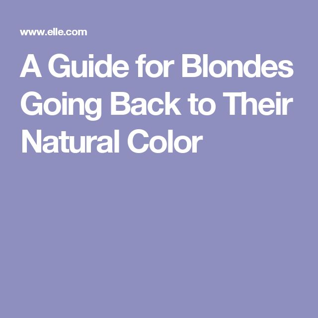A Guide for Blondes Going Back to Their Natural Color