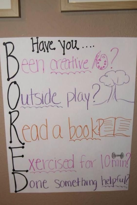 """""""I'm Bored!""""   Have you Been creative? Outside Play Read a Book? Exercised for 10 min? Done something helpful?"""