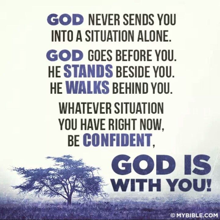 God is with me. He will NEVER leave me or forsake me ...