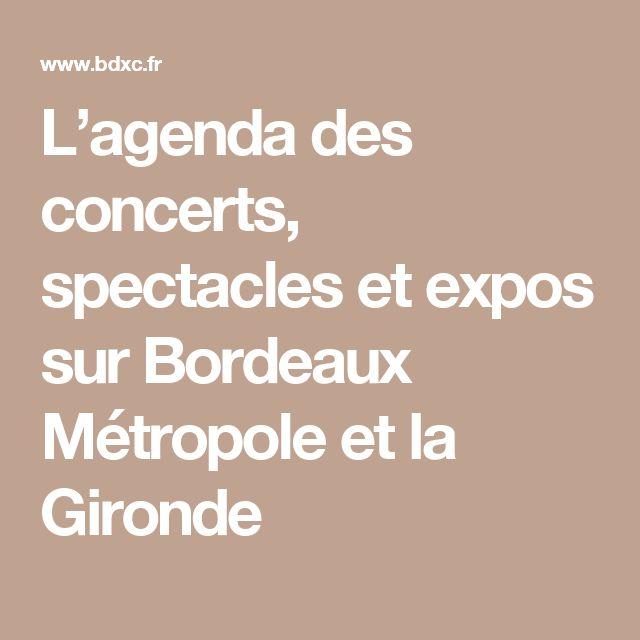 L'agenda des concerts, spectacles et expos sur Bordeaux Métropole et la Gironde