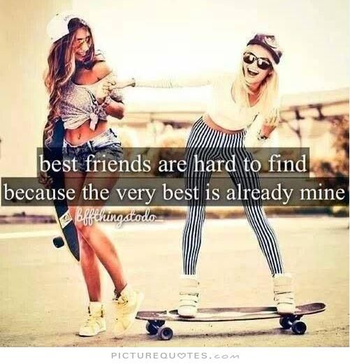 Best friends are hard to find because the very best is already mine. Picture Quotes.