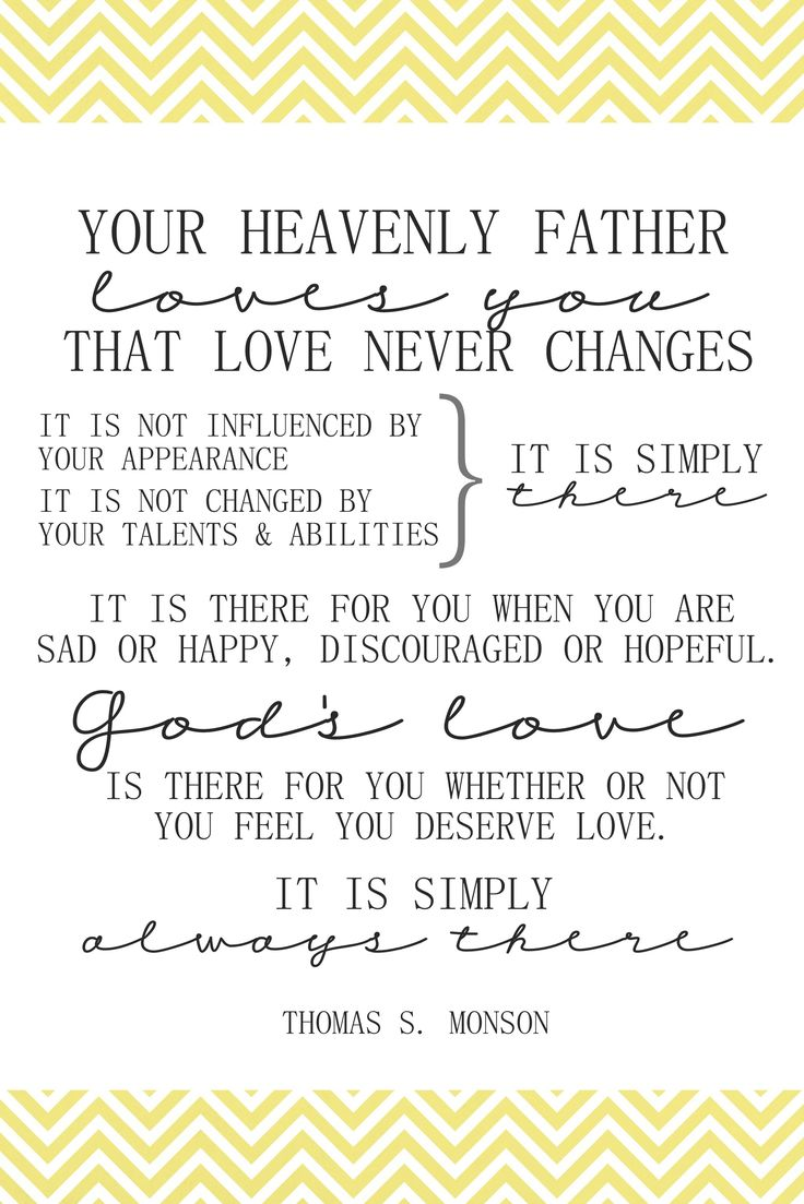 Your Heavenly Father loves you...that love never changes. Thomas S. #Monson #LDS love our prophet x
