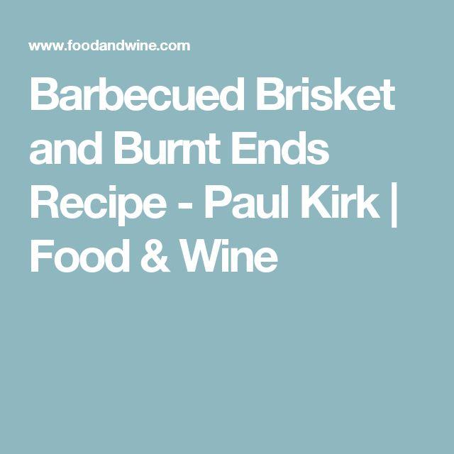 Barbecued Brisket and Burnt Ends Recipe - Paul Kirk | Food & Wine