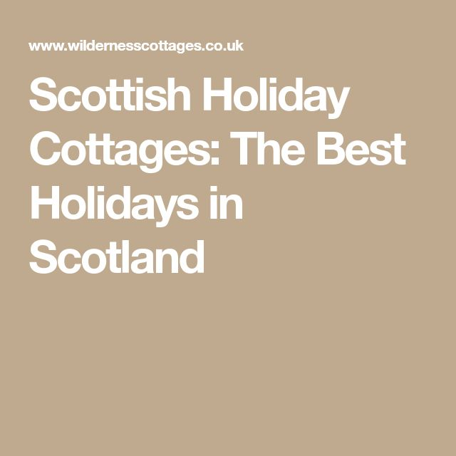 Scottish Holiday Cottages: The Best Holidays in Scotland