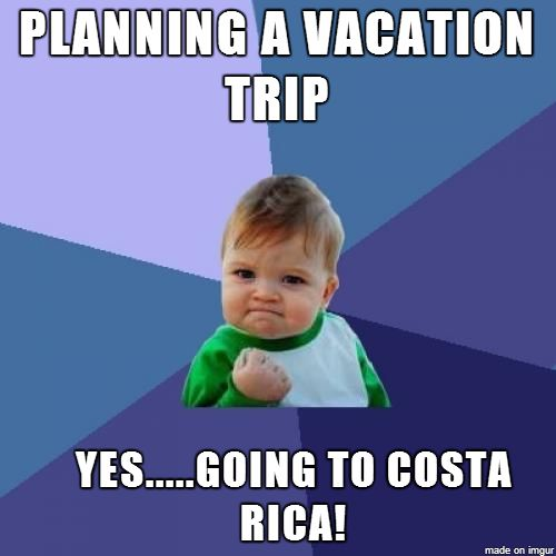 Go Visit Costa Rica - Google+ - #memes are so In, check out mine about #costarica -…