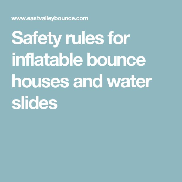 Safety rules for inflatable bounce houses and water slides