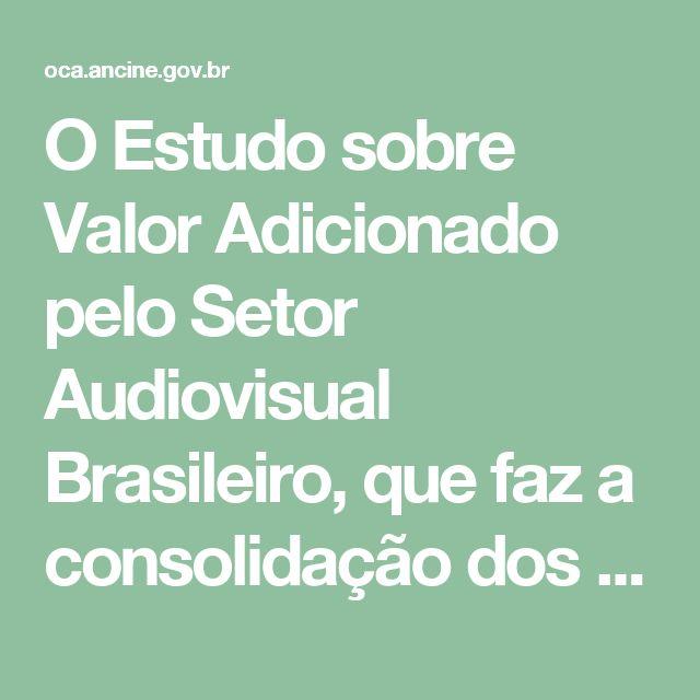 O Estudo sobre Valor Adicionado pelo Setor Audiovisual Brasileiro, que faz a consolidação dos dados macroeconômicos do setor, com dados recém divulgados pelo IBGE, confirma a tendência de crescimento do setor nos últimos anos.
