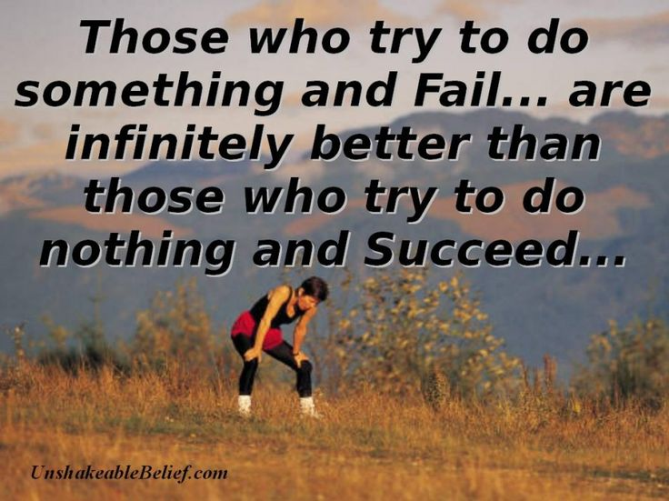 Try To Do Something And Fail Are Infinitely Better Than Those Who Try ...