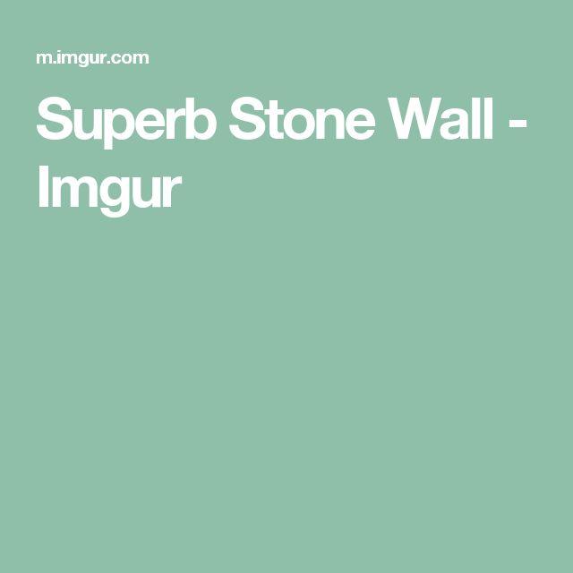 Superb Stone Wall - Imgur