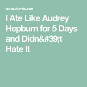 I Ate Like Audrey Hepburn for 5 Days and Didn't Hate It