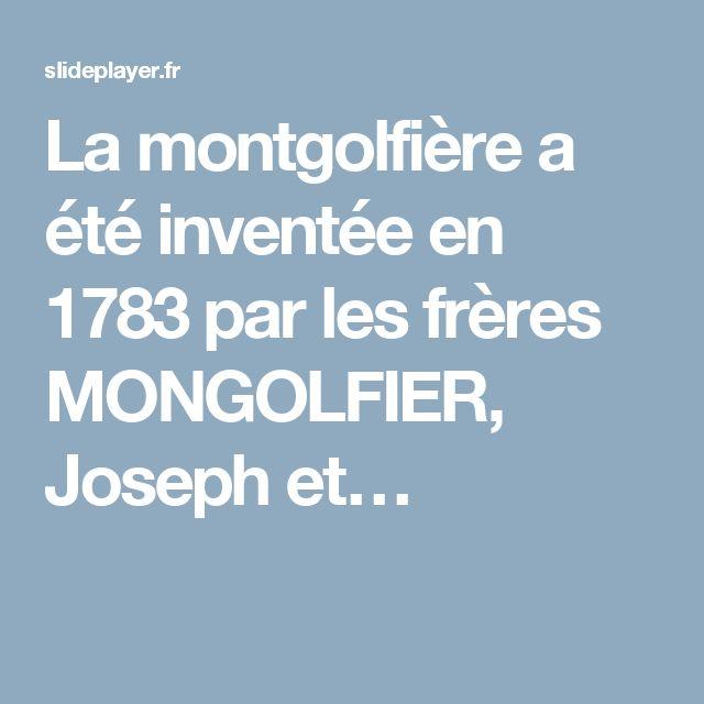La montgolfière a été inventée en 1783 par les frères MONGOLFIER, Joseph et…