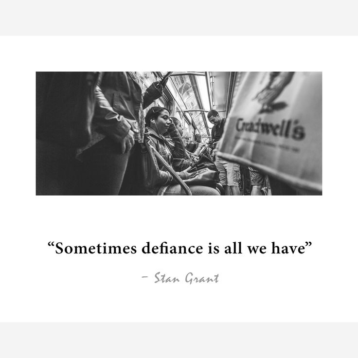 """Sometimes defiance is all we have""― Stan Grant"