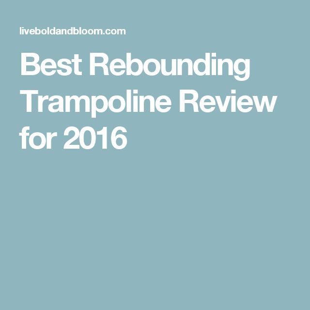 Best Rebounding Trampoline Review for 2016